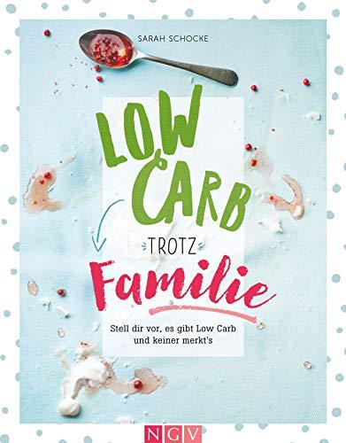 Low Carb trotz Familie: Stell dir vor, es gibt Low Carb und keiner merkt's