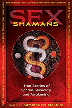 Sex Shamans: True Stories of Sacred Sexuality and Awakening by [KamalaDevi McClure]