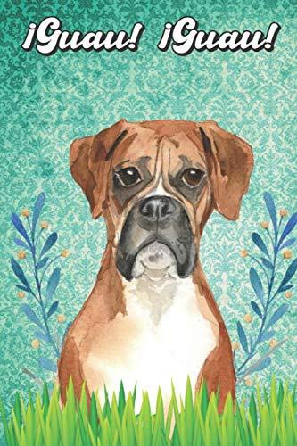 ¡Guau! ¡Guau!: Boxer Notebook and Journal for Dog Lovers Boxer Cuaderno y diario para amantes de los perros