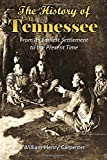 The History of Tennessee: From Its Earliest Settlement to the Present Time