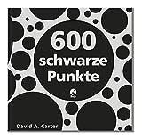 600 schwarze Punkte: Ein Popup-Buch fuer Neugierige und Tueftler jedes Alters