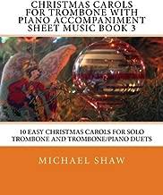 Christmas Carols For Trombone With Piano Accompaniment Sheet Music Book 3: 10 Easy Christmas Carols For Solo Trombone And Trombone/Piano Duets (Volume 3)