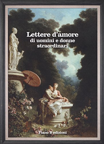 Lettere d'amore di uomini e donne straordinari