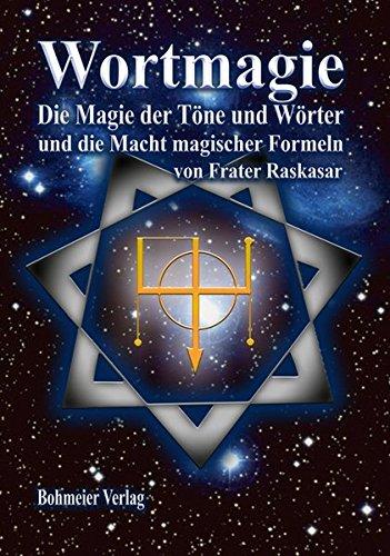 Wortmagie: Magie der Töne und Wörter und die Macht magischer Formeln