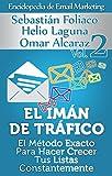 El Imán De Tráfico: El Método Exacto Para Hacer Crecer Tus Listas Constantemente (Enciclopedia De Email Marketing nº 2)
