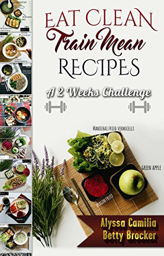 Eat Clean Train Mean-A 2 Weeks Challenge: Super Easy Low Carb Daily Meal Ideas And Workout Plans (English Edition)