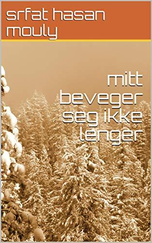 mitt beveger seg ikke lenger (Norwegian Edition)