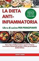 La DIETA ANTI-INFIAMMATORIA Libro di cucina Per principianti I ANTI-INFLAMMATORY DIET Cookbook for Beginners: Come ridurre l'infiammazione e guarire il sistema immunitario. Ricette facili, gustose e veloci, per principianti. Include Piano alimentare di