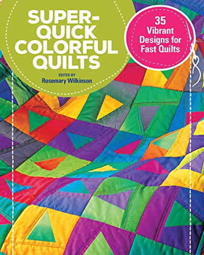 Super-Quick Colorful Quilts: 35 Vibrant Designs for Fast Quilts