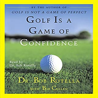 Golf Is a Game of Confidence                   By:                                                                                                                                 Dr. Bob Rotella,                                                                                        Bob Cullen                               Narrated by:                                                                                                                                 Dr. Bob Rotella                      Length: 1 hr and 29 mins     34 ratings     Overall 4.3