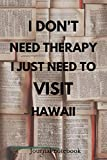 I Don t Need Therapy I Just Need To Visit Hawaii: Camping Notebook | Great for Road Trips, Traveling, Vacations | Gift Idea For Travellers, Tourists - Holiday Memory Book