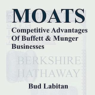 Moats     The Competitive Advantages of Buffett and Munger Businesses              By:                                                                                                                                 Bud Labitan                               Narrated by:                                                                                                                                 Jeffrey A. Hering                      Length: 11 hrs and 29 mins     13 ratings     Overall 3.5