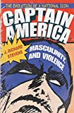 Captain America, Masculinity, and Violence: The Evolution of a National Icon (Television and Popular Culture) (English Edition)