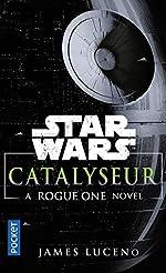 Catalyseur - A Rogue One Novel de James LUCENO