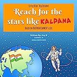 Reach for the Stars Like Kalpana (Little Kids' Big Lessons Book 4)