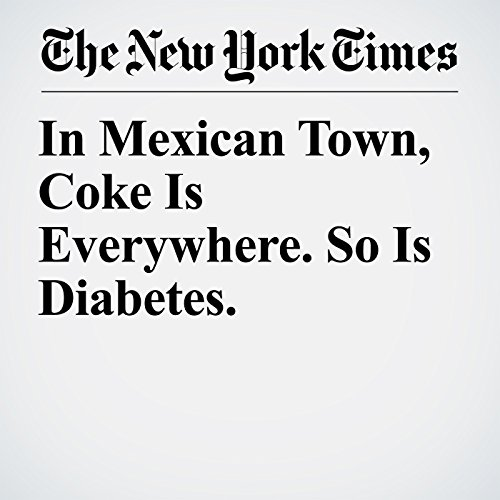 In Mexican Town, Coke Is Everywhere. So Is Diabetes. audiobook cover art