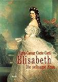 Elisabeth: Die seltsame Frau - Egon Caesar Conte Corti