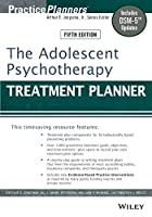 The Adolescent Psychotherapy Treatment Planner: Includes DSM-5 Updates (PracticePlanners)