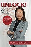 Unlock!: Nurse Entrepreneurs, Reclaim Your Hidden...
