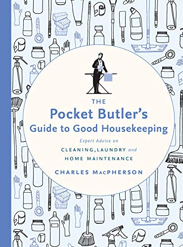 The Pocket Butler's Guide to Good Housekeeping: Expert Advice on Cleaning, Laundry and Home Maintenance (English Edition)