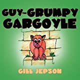 Guy the Grumpy Gargoyle -Gill Jepson