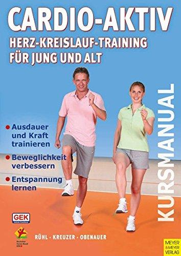 Cardio-Aktiv: Herz-Kreislauf-Training für Jung und Alt (Kursmanual)