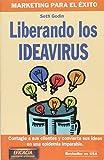 Liberando los Ideavirus (Contagie a sus clientes y convierta sus ideas en una epidemia imparable)