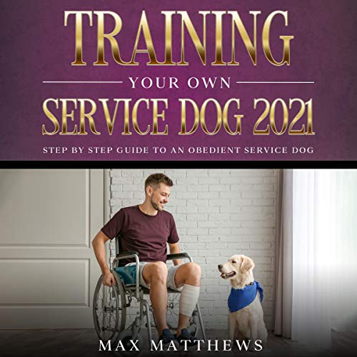 Training Your Own Service Dog: Step by Step Guide to an Obedient Service Dog Audiobook By Max Matthews cover art