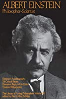 Albert Einstein, Philosopher-Scientist: The Library of Living Philosophers Volume VII