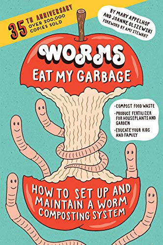 Worms Eat My Garbage, 35th Anniversary Edition: How to Set Up and Maintain a Worm Composting System: Compost Food Waste, Produce Fertilizer for Houseplants and Garden, and Educate your Kids and Family