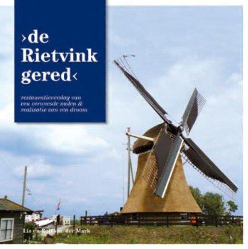 De Rietvink gered: restauratieverslag van een verweesde molen & realisatie van een droom