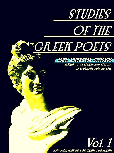 Studies of the Greek Poets Volume 1 (of 2) (Studies of the Greek Poets Series) (English Edition)