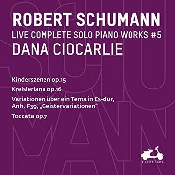 """R. Schumann: Complete Solo Piano Works, Vol. 5 – Kinderszenen, Op. 15, Kreisleriana, Op. 16, Variationen über ein Tema in Es-Dur, Anh. F39 """"Geistervariationen"""" & Toccata, Op.7 (Live)"""