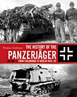 The History of the Panzerjaeger: From Stalingrad to Berlin 1943-45