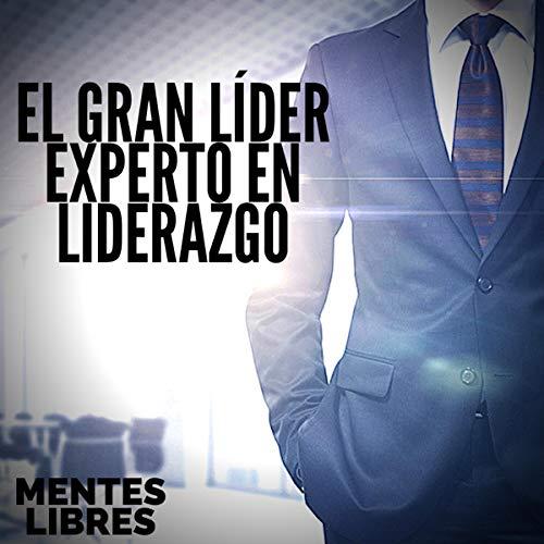 El Gran Lider: Experto en Liderazgo [The Great Leader: Leadership Expert] cover art