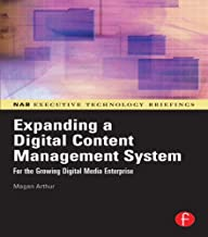 Expanding a Digital Content Management System: for the Growing Digital Media Enterprise (NAB Executive Technology Briefings)