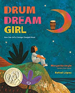 Drum Dream Girl: How One Girl's Courage Changed Music by [Margarita Engle, Rafael López]