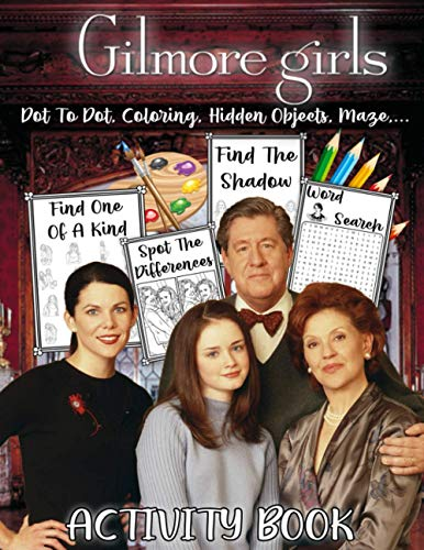 Gilmore Girls Activity Book: The Ultimate Creative Maze, Coloring, Word Search, Spot Differences, Find Shadow, Hidden Objects, Dot To Dot, One Of A ... Books For Kid, Adult - (Activity Book Series)