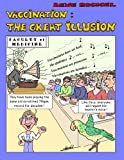 Vaccination:the Great Illusion: Humorous and Informative, bringing awareness and critical thinking about vaccinations.