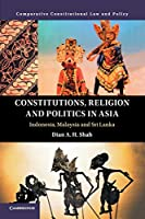 Constitutions, Religion and Politics in Asia: Indonesia, Malaysia and Sri Lanka (Comparative Constitutional Law and Policy)