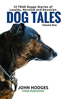 Dog story: Dog Tales: 12 TRUE Doggy Stories of Loyalty, Heroism and Devotion by [John Hodges, Pilar Bueno]