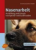Nasenarbeit: Ausbildung und Einsatz von Spezial- und Suchhunden