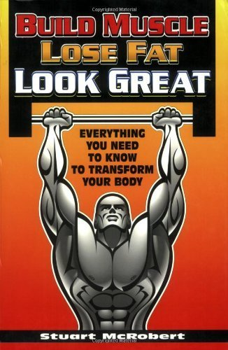 Image OfBuild Muscle, Lose Fat, Look Great: Everything You Need To Know To Transform Your Body] By: Stuart McRobert] February, ...