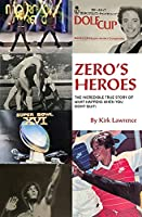 Zero's Heroes: The Incredible True Story of What Happens When You Don't Quit!