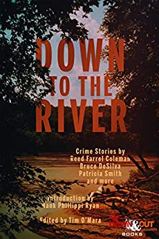 Down to the River by [Tim O'Mara, Reed Farrel Coleman, Bruce DeSilva, Patricia Smith, Hank Phillippi Ryan]