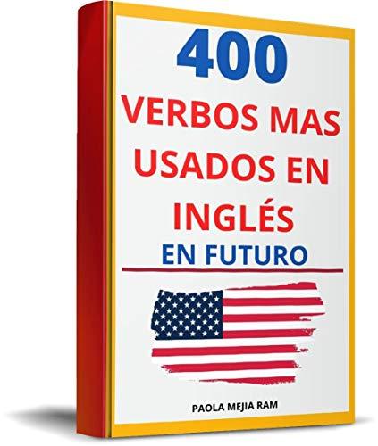 400 VERBOS MÁS USADOS EN INGLÉS EN FUTURO: Guía para aprender 400 verbos en SU FUTURO EN inglés PRONUNCIACIÓN ESCRITA Y AUDIO GRATIS (VERBOS MÁS USADOS ... PRONUNCIACIÓN ESCRITA Y AUDIO GRATIS nº 1)