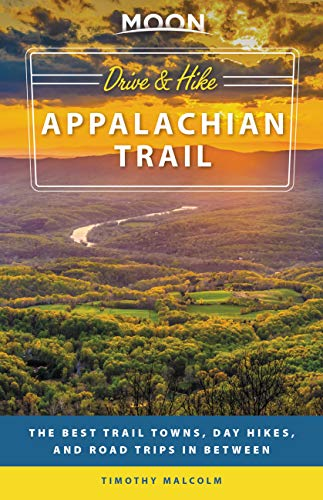 Moon Drive & Hike Appalachian Trail: The Best Trail Towns, Day Hikes, and Road Trips In Between (Travel Guide)