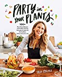 8. Party in Your Plants: 100+ Plant-Based Recipes and Problem-Solving Strategies to Help You Eat Healthier (Without Hating Your Life)