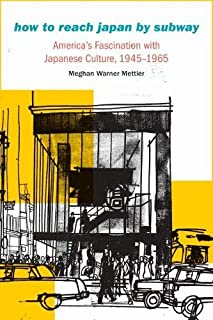 How to Reach Japan by Subway: America's Fascination with Japanese Culture, 1945–1965