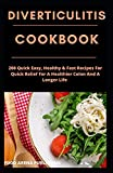 DIVERTICULITIS COOKBOOK: 200 Quick Easy, Healthy & Fast Recipes For Quick Relief For A Healthier Colon And Longer Life